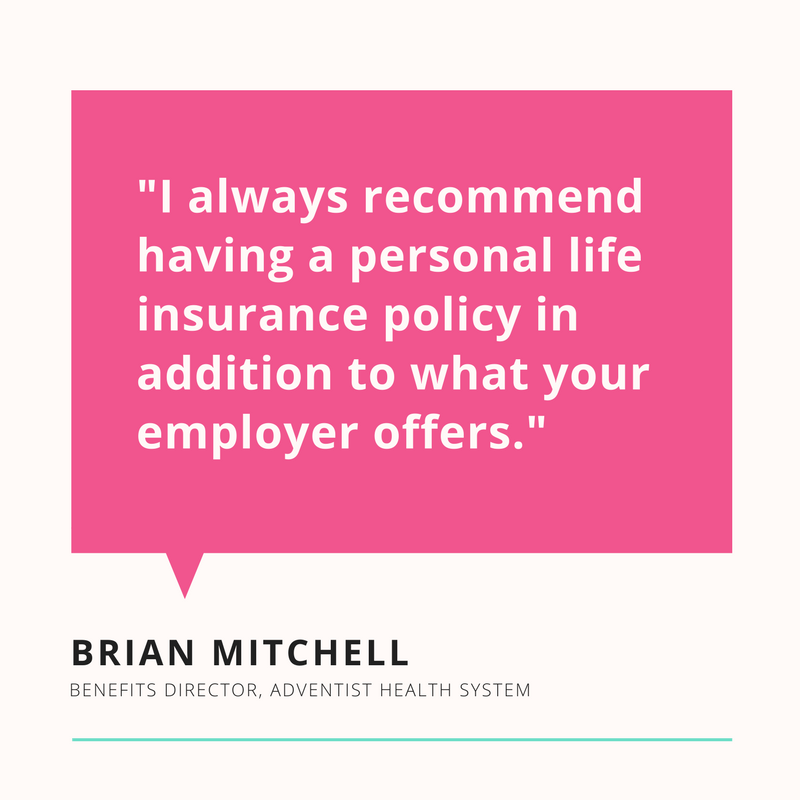 """I always recommend having a personal life insurance policy in additio to what your employer offers."" - Brian Mitchell"